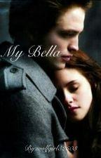 My Bella (Rewrite) by LoveImGone