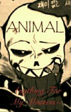 ANIMAL (Underfell! Sansx?Reader) by DrunkenFrisk
