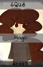 Qué Hago Aquí? - INTERVERCIÓN (Escritora Entra A La Historia) [[CANCELADA]] by HirakiHistoriasLocas
