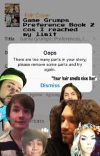 Game Grumps Preference Book 2 cos I reached my limit- ~Requests Open~ by Grumpy_Gamers_Stuff