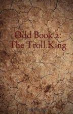 Odd Book 2: The Troll King by Teffianne