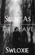 Silent As The Grave || Book Two || Book One: Silent As Death || by Swloxie