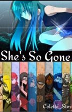 She's So Gone (Sasuke Love Story/ Akatsuki fanfic) by Colette_Storm