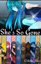 She's So Gone (Sasuke Love Story/ Akatsuki fanfic) by Colette_Storm