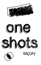 oneshots and other shit by raughy