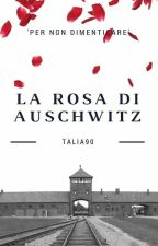 La rosa di Auschwitz. by Talia90
