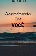 Acreditando Em Você(Parado) by Rosangela2008
