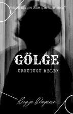 """GÖLGE """"Ürkütücü Melek"""" by Girldarkness_65"""