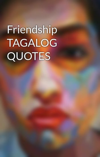 Friendship TAGALOG QUOTES Vince Christian E Rivera Wattpad Best Tagalog Quotes About Friendship