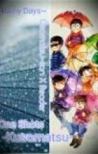 -Rainy Days:Osomatsu-san X Reader- by -Kusomatsu-