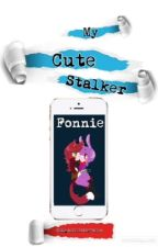My Cute Stalker [Fonnie]© by EngendroDeLaVerne