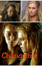 (Don't) Change me - Clexa by BookLove78