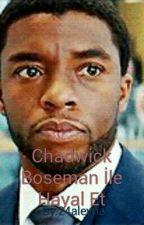 Chadwick Boseman İle Hayal Et by 24aleyna