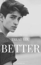 Treat you Better (One Shot) ✓ by toxneval