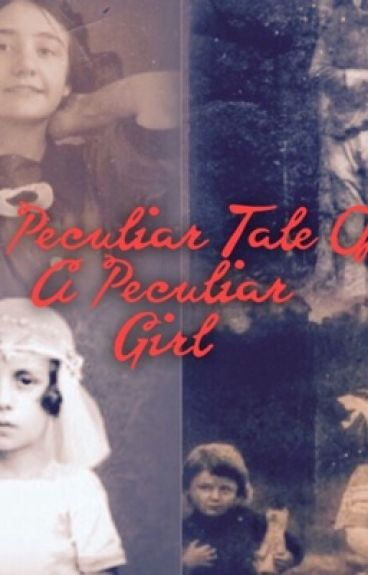 A Peculiar Tale Of A Peculiar Girl