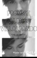 """""""Promise"""" (Alonso Villalpando y tú ) •Terminada• by HelloimPauuu"""