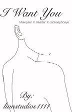 I Want You ( Markiplier X Reader X Jacksepticeye)  by lionstudios1111
