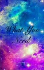 What You Need  by _gypsymoon_