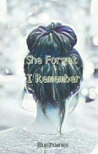 She Forget, I Remember || On-Going by IBlueShawnies