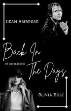 Back in the days (Dean Ambrose love story) by Doublek2569