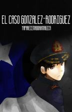 ~El Caso González-Rodríguez~ (ArgChi) by YaPareceMadokaMagica