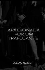 Apaixonada Por Um Traficante #1 by ludmimms