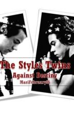 The Styles Twins: Against Destiny (EN EDICIÓN) by MariFebruary96