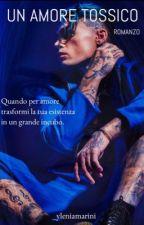 Un amore tossico by _yleniamarini
