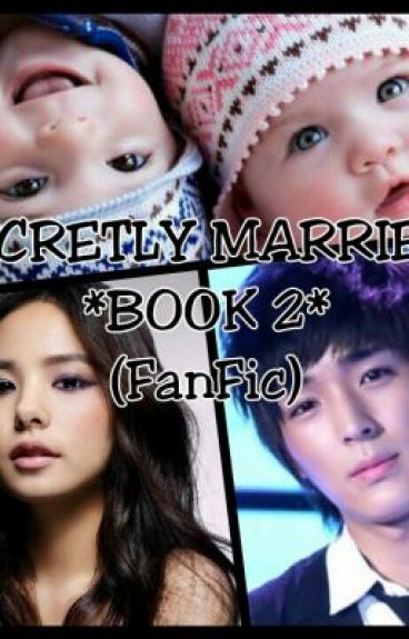 SECRETLY MARRIED BOOK 2 (FANFIC)