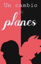 Un cambio de Planes (BlaChi) •Terminada• by Bla_Chi