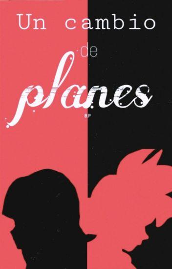 Un cambio de Planes (BlaChi) »Terminada«