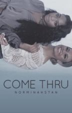 Come Thru (Norminah One Shot) by NORMlNAHSTAN