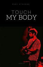 Touch My Body • Lashton by Rxby_Strange