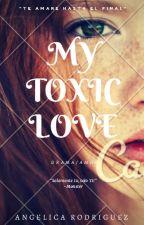 Toxico Amor(#1) by AngeliicaGamboa