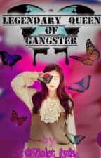 Legendary Queen Of The Gangster by violet_lyfa
