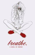 breathe [hiatus / under editing until august] by decemberance