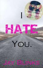 I HATE You. by JayBlinks