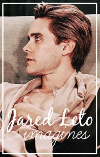 ❁ Jared Leto Imagines ❁