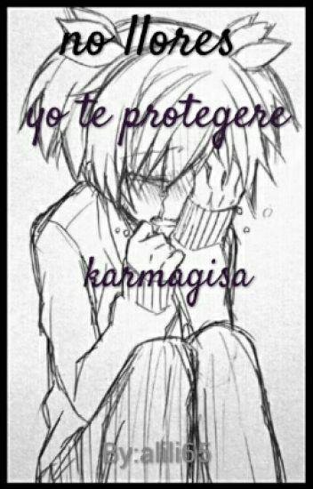 no llores yo te protegere  Karmagisa