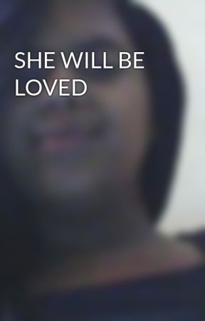 SHE WILL BE LOVED by lexylexy2003