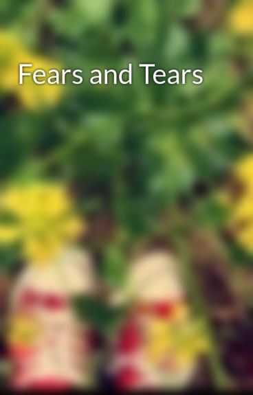 Fears and Tears