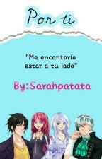 ||~Por ti~|| by Sarahpatata