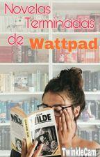 Novelas Terminadas de Wattpad by TwinkleCam