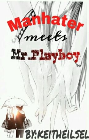 Manhater Meets Mr.Playboy(on-going) by keitheilsel