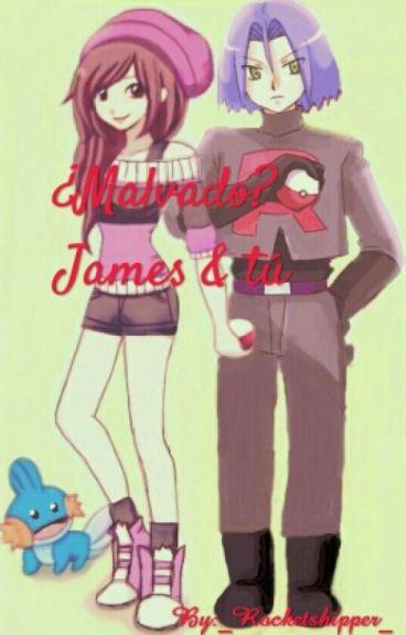 ¿Malvado? -James&Tú-