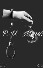 R  U  Mine? {Camren} by Mystery_Camren