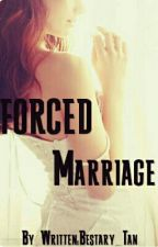 FORCED MARRIAGE by Bestary_Tan