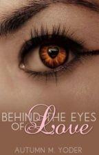 Behind the Eyes of Love by NaughtyAuti