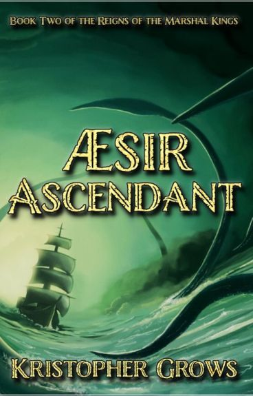 Aesir Ascendant (Reigns of the Marshal Kings Book 2) by KristopherGrows