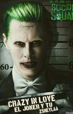 Crazy in Love (el Joker & tú) by Zsheylaa